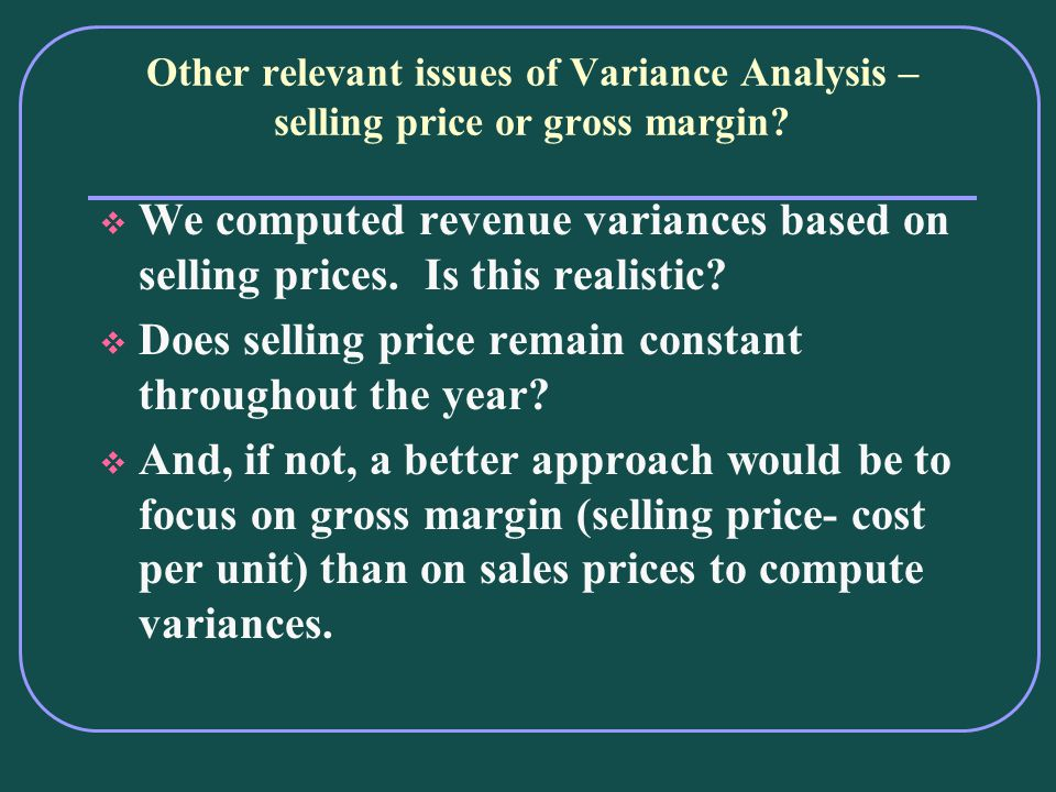Other relevant issues of Variance Analysis – selling price or gross margin.