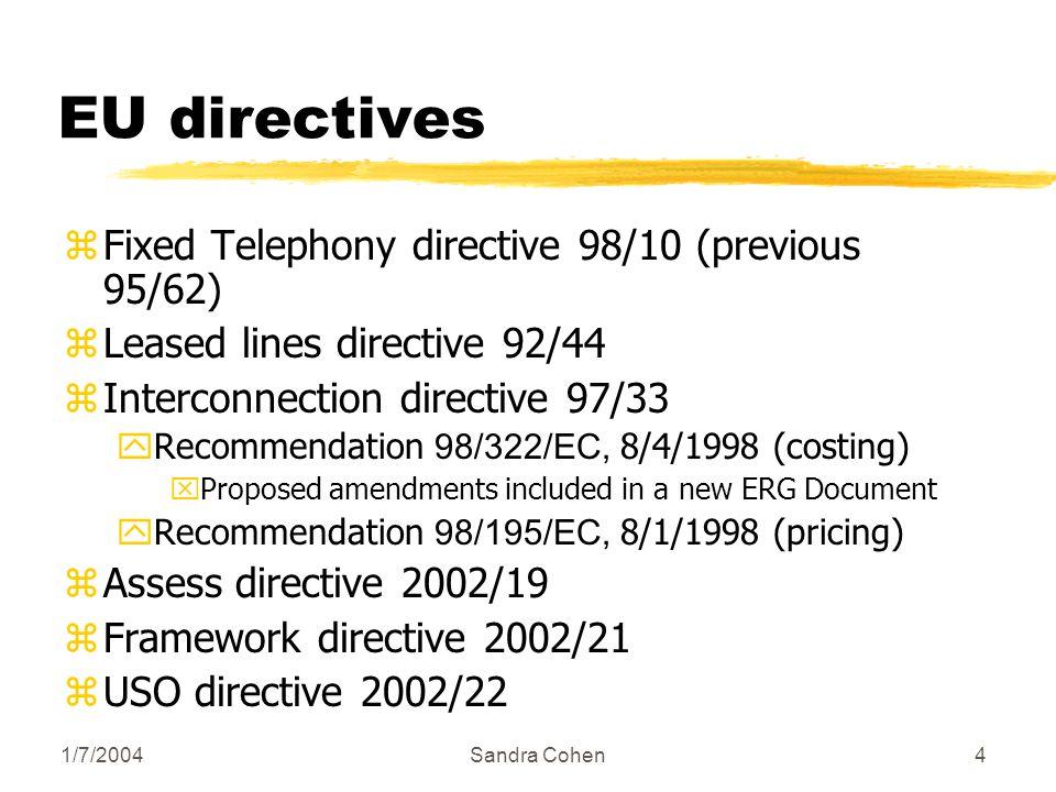 1/7/2004Sandra Cohen4 EU directives zFixed Telephony directive 98/10 (previous 95/62) zLeased lines directive 92/44 zInterconnection directive 97/33 R