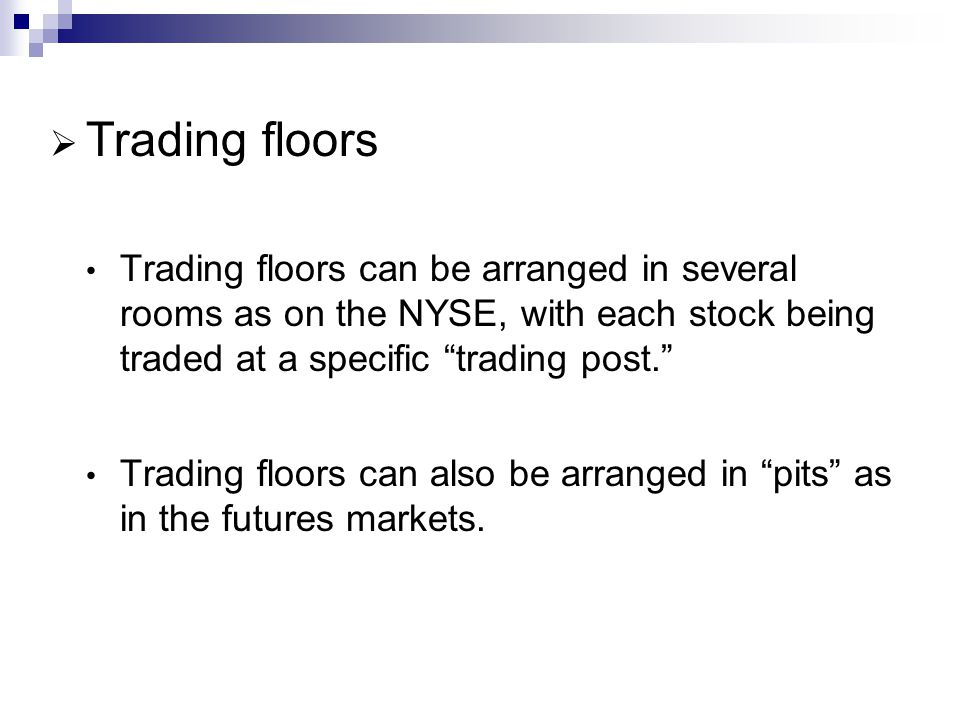 Trading floors Trading floors can be arranged in several rooms as on the NYSE, with each stock being traded at a specific trading post. Trading floors