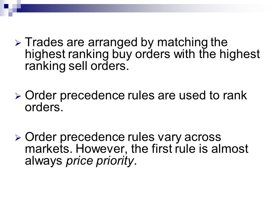 Trades are arranged by matching the highest ranking buy orders with the highest ranking sell orders. Order precedence rules are used to rank orders. O