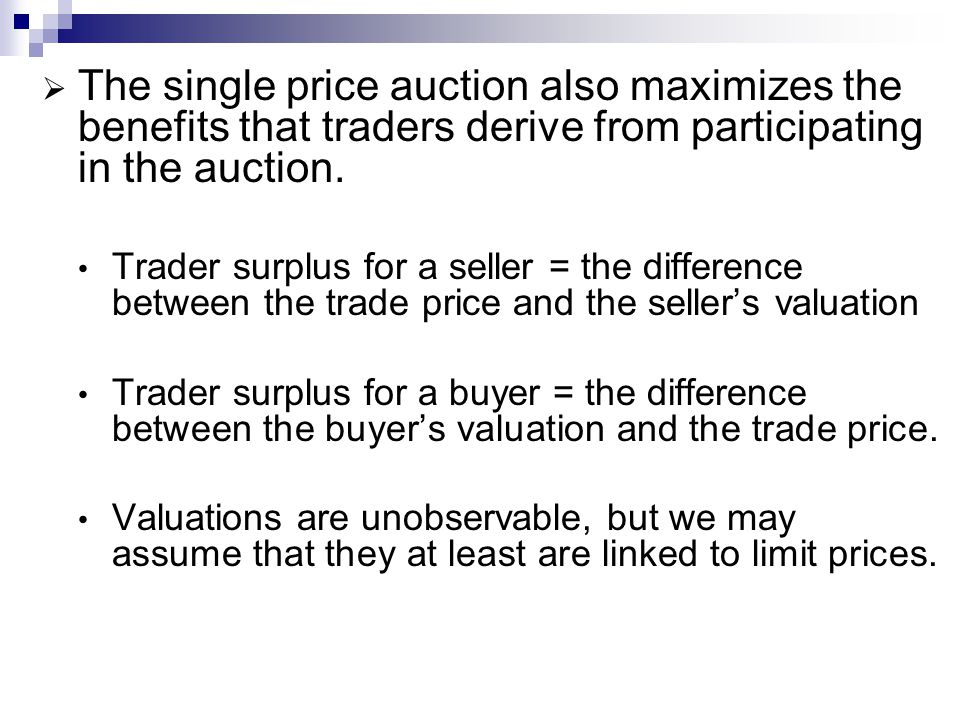 The single price auction also maximizes the benefits that traders derive from participating in the auction. Trader surplus for a seller = the differen