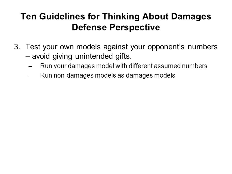 Ten Guidelines for Thinking About Damages Defense Perspective 3.Test your own models against your opponents numbers – avoid giving unintended gifts. –