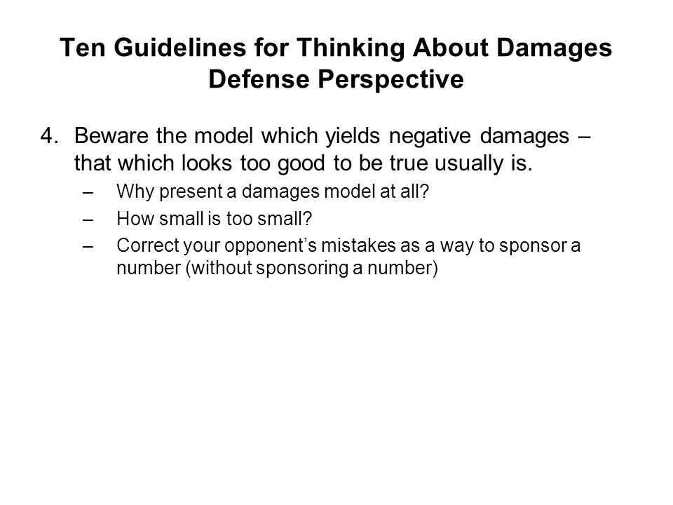 Ten Guidelines for Thinking About Damages Defense Perspective 4.Beware the model which yields negative damages – that which looks too good to be true