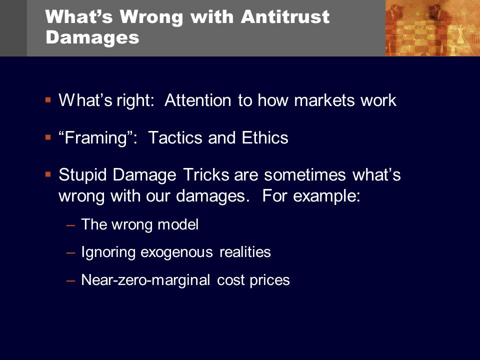 Whats right: Attention to how markets work Framing: Tactics and Ethics Stupid Damage Tricks are sometimes whats wrong with our damages. For example: –