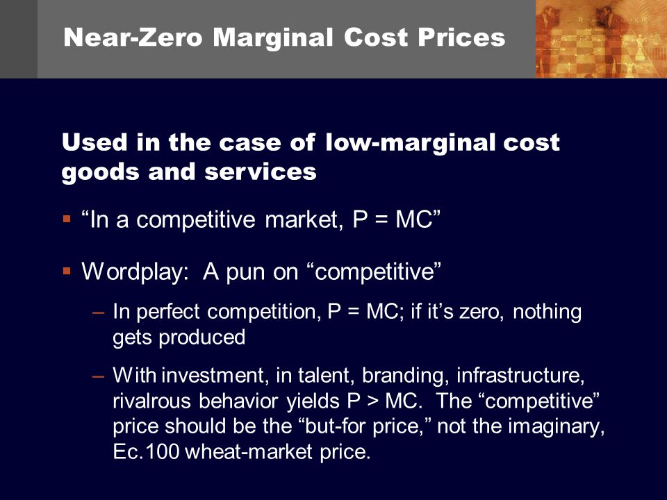 Near-Zero Marginal Cost Prices In a competitive market, P = MC Wordplay: A pun on competitive –In perfect competition, P = MC; if its zero, nothing ge