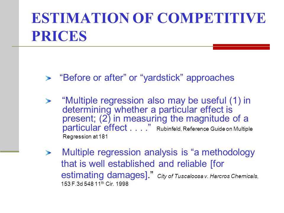 ESTIMATION OF COMPETITIVE PRICES Before or after or yardstick approaches Multiple regression also may be useful (1) in determining whether a particular effect is present; (2) in measuring the magnitude of a particular effect....