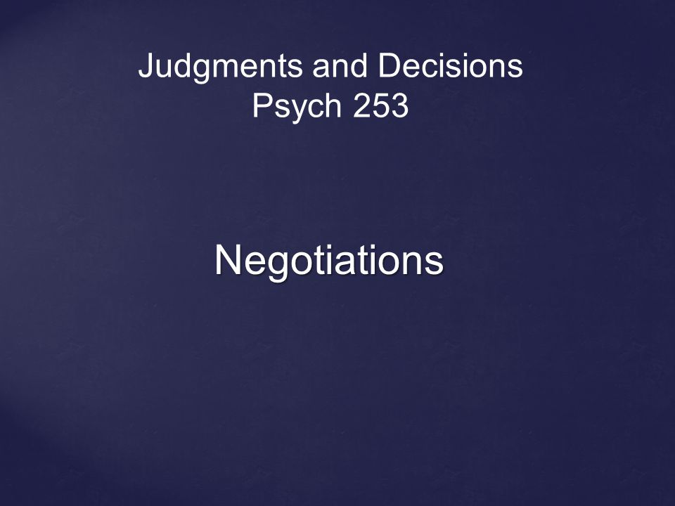 Negotiations Judgments and Decisions Psych 253