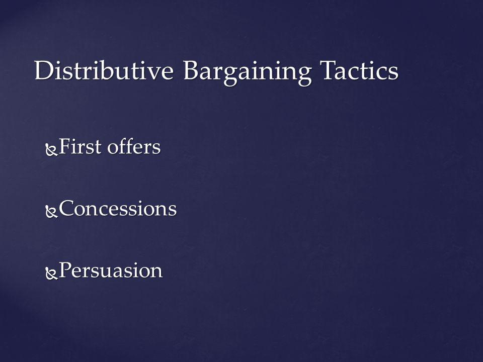 First offers First offers Concessions Concessions Persuasion Persuasion Distributive Bargaining Tactics