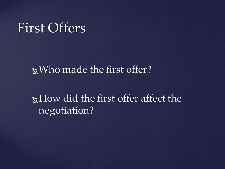 Who made the first offer? Who made the first offer? How did the first offer affect the negotiation? How did the first offer affect the negotiation? Fi