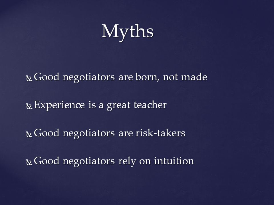 Good negotiators are born, not made Good negotiators are born, not made Experience is a great teacher Experience is a great teacher Good negotiators a