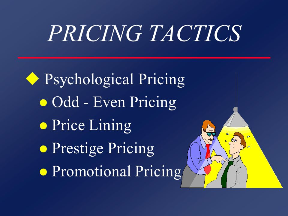 PRICING TACTICS u Psychological Pricing l Odd - Even Pricing l Price Lining l Prestige Pricing l Promotional Pricing