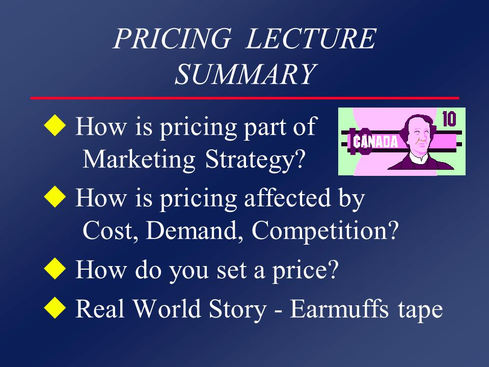 PRICING LECTURE SUMMARY u How is pricing part of Marketing Strategy.