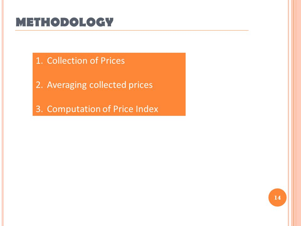 14 1.Collection of Prices 2.Averaging collected prices 3.Computation of Price Index METHODOLOGY 14