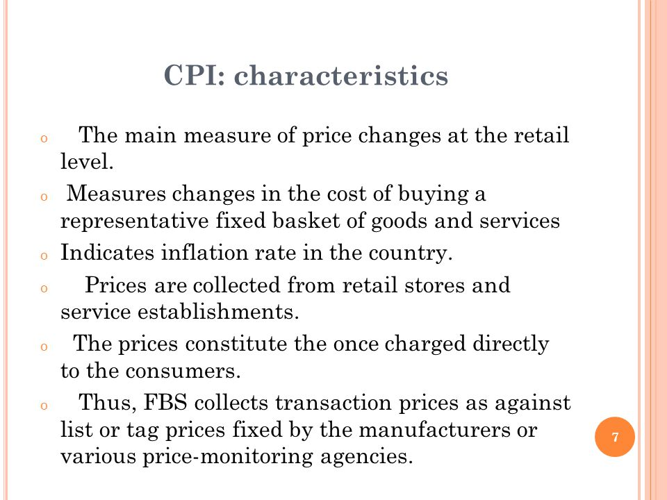 7 CPI: characteristics o The main measure of price changes at the retail level.