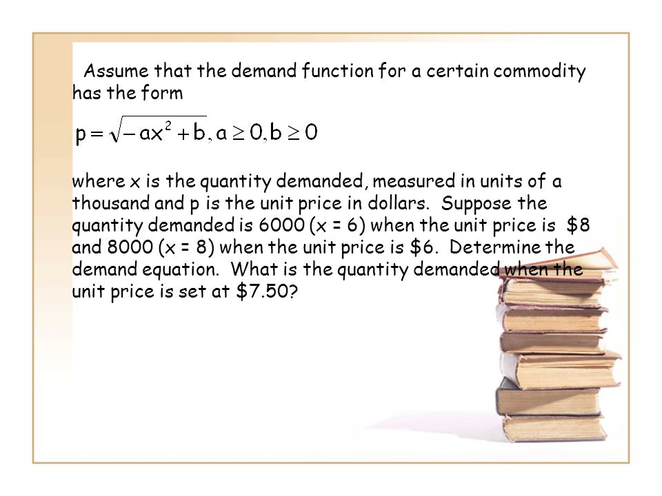 Assume that the demand function for a certain commodity has the form where x is the quantity demanded, measured in units of a thousand and p is the un