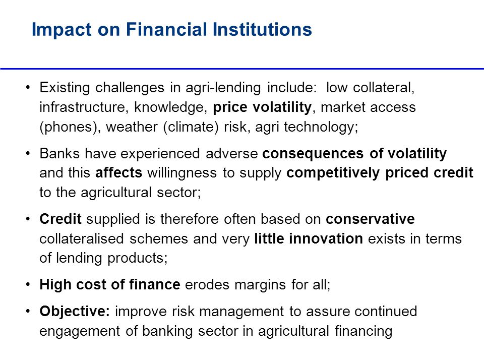 Lesson Learned Price risk tools if carefully applied may yield: Reduced cost of borrowing from banks; Increase access to credit as confidence of repayment increases; Stability of earnings & secure minimum operating margin; Assurance of price to be offered farmers; Capacity building for improved risk management also strengthens marketing / financial knowledge; Ensure that it is not just another cost in the value chain...