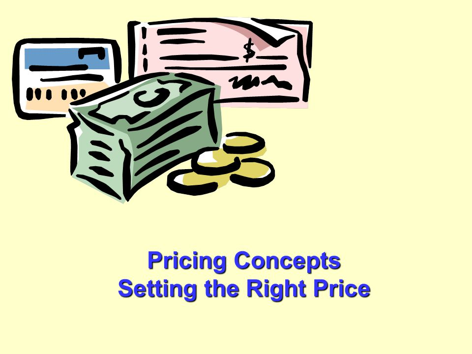 Pricing Concepts Setting the Right Price