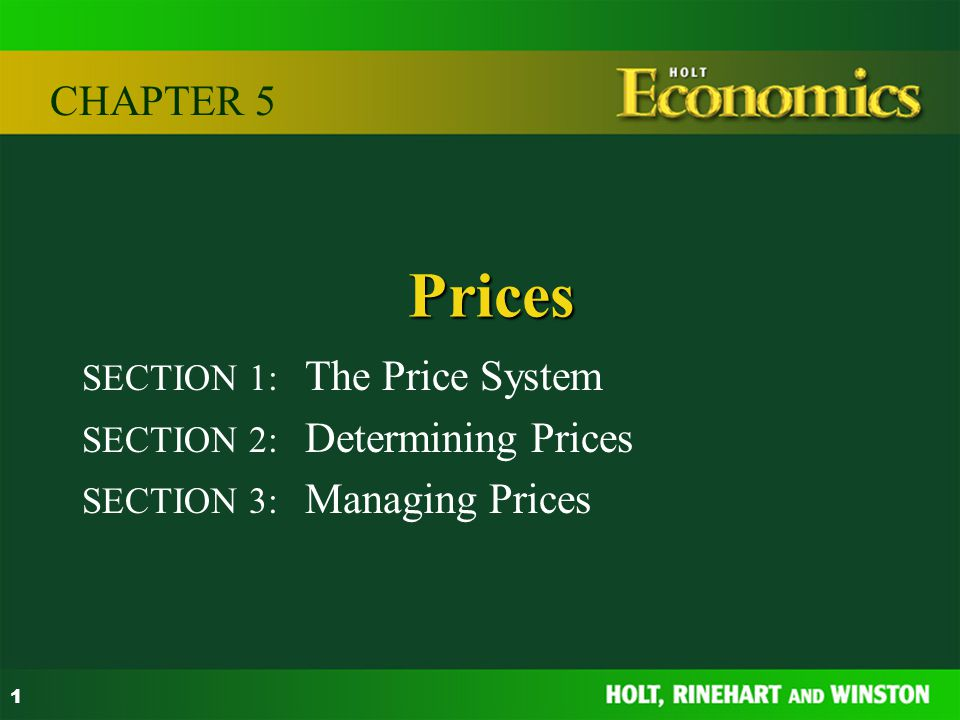 1 SECTION 1: The Price System SECTION 2: Determining Prices SECTION 3: Managing Prices CHAPTER 5 Prices