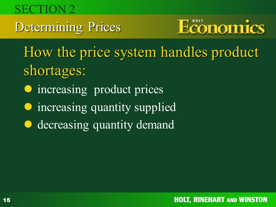 15 How the price system handles product shortages: increasing product prices increasing quantity supplied decreasing quantity demand Determining Price