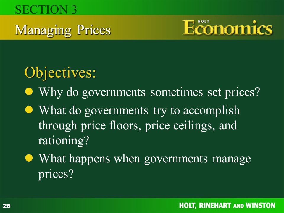 28 Objectives: Why do governments sometimes set prices? What do governments try to accomplish through price floors, price ceilings, and rationing? Wha