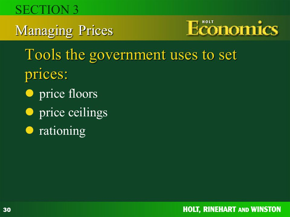 30 Tools the government uses to set prices: price floors price ceilings rationing Managing Prices SECTION 3