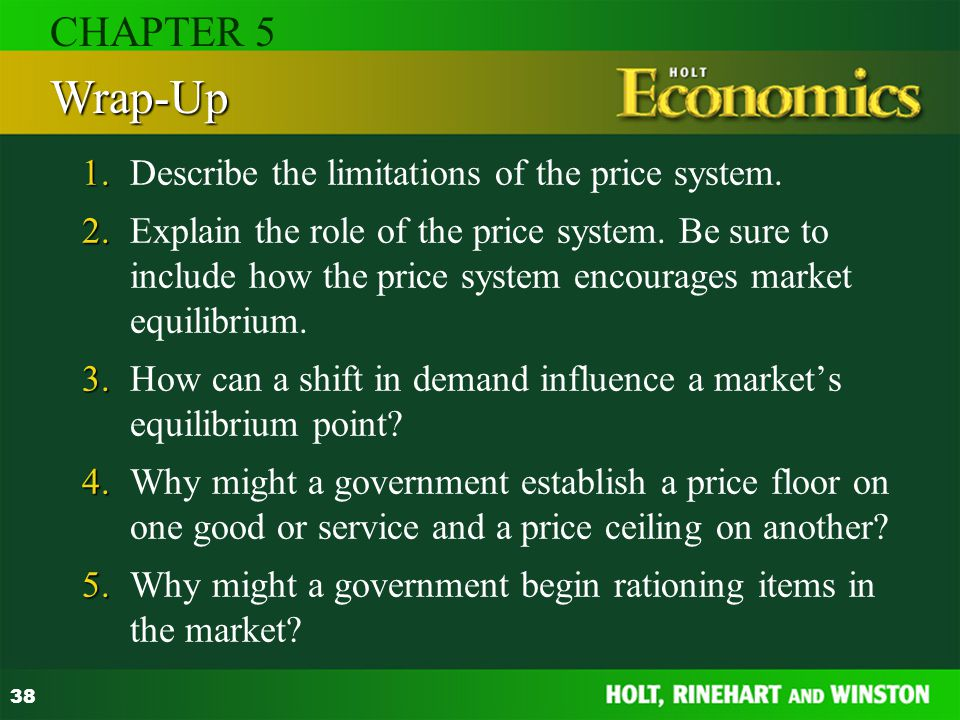 38 1. 1.Describe the limitations of the price system. 2. 2.Explain the role of the price system. Be sure to include how the price system encourages ma