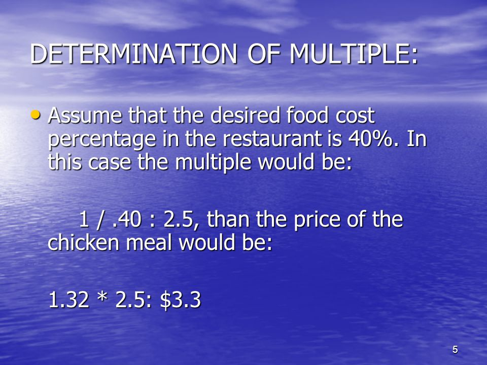 5 DETERMINATION OF MULTIPLE: Assume that the desired food cost percentage in the restaurant is 40%.