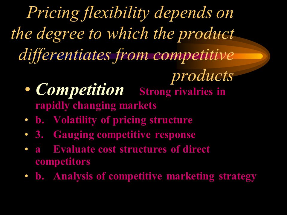 Pricing flexibility depends on the degree to which the product differentiates from competitive products Competition Strong rivalries in rapidly changi