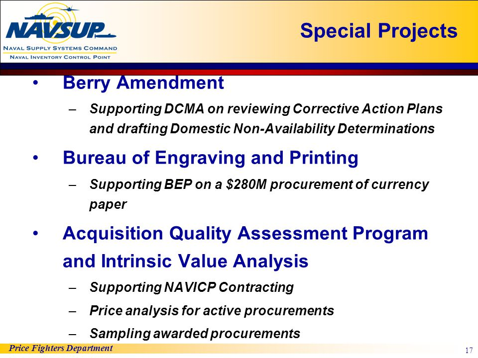 Price Fighters Department 17 Special Projects Berry Amendment –Supporting DCMA on reviewing Corrective Action Plans and drafting Domestic Non-Availabi