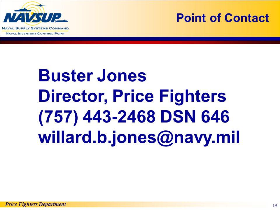 Price Fighters Department 19 Point of Contact Buster Jones Director, Price Fighters (757) 443-2468 DSN 646 willard.b.jones@navy.mil