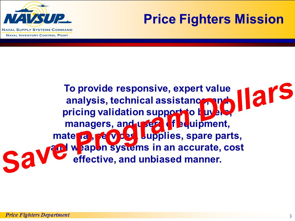 Price Fighters Department 3 To provide responsive, expert value analysis, technical assistance, and pricing validation support to buyers, managers, an