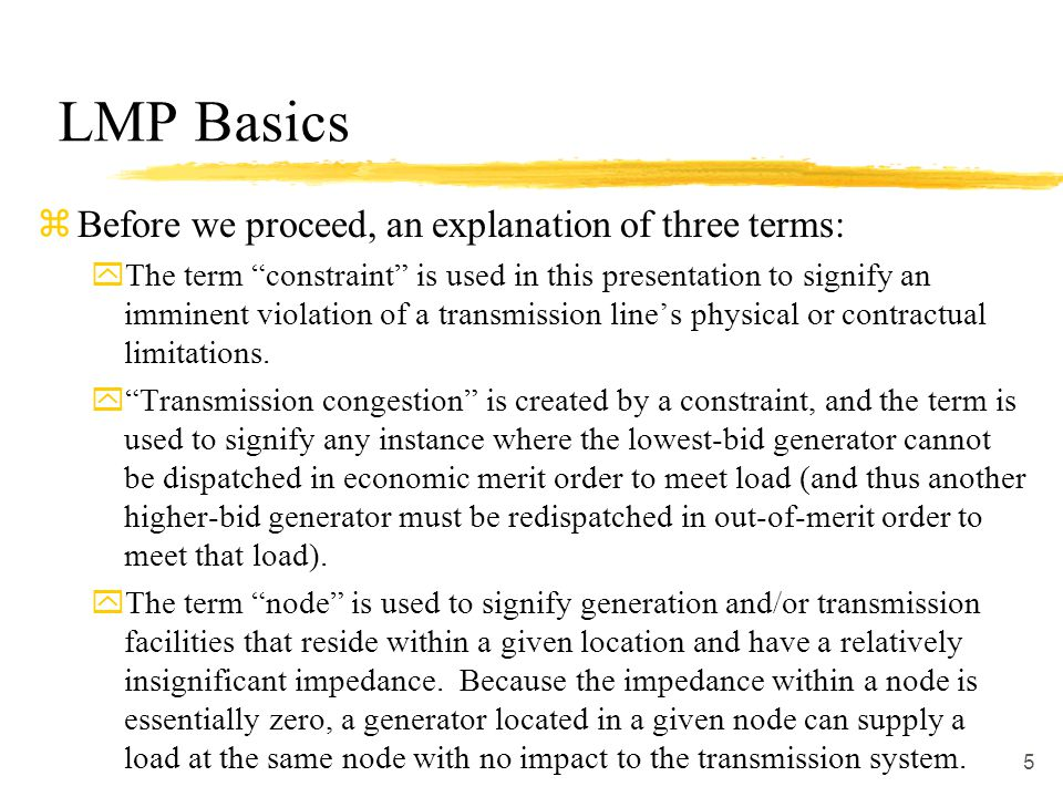 5 LMP Basics zBefore we proceed, an explanation of three terms: yThe term constraint is used in this presentation to signify an imminent violation of