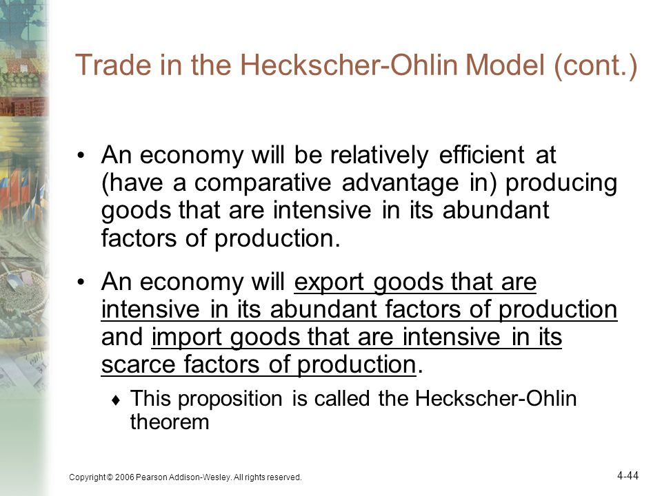 Copyright © 2006 Pearson Addison-Wesley. All rights reserved. 4-44 Trade in the Heckscher-Ohlin Model (cont.) An economy will be relatively efficient