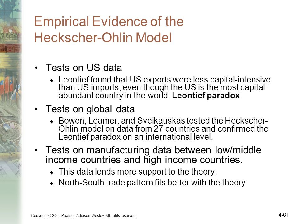 Copyright © 2006 Pearson Addison-Wesley. All rights reserved. 4-61 Empirical Evidence of the Heckscher-Ohlin Model Tests on US data Leontief found tha