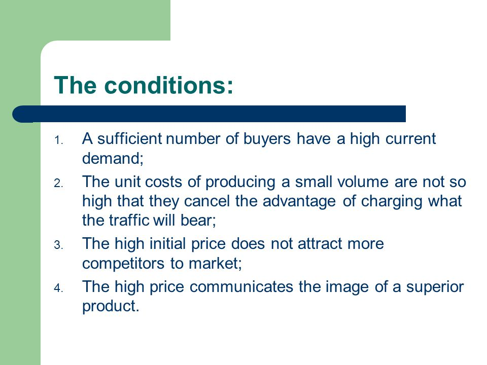 The conditions: 1.A sufficient number of buyers have a high current demand; 2.