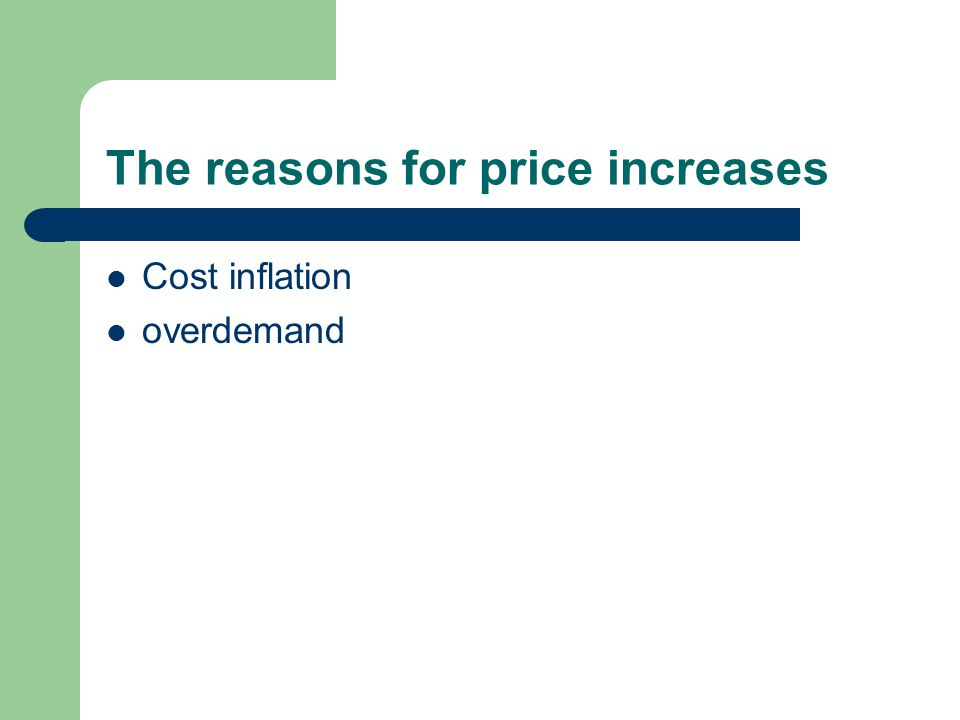 The reasons for price increases Cost inflation overdemand