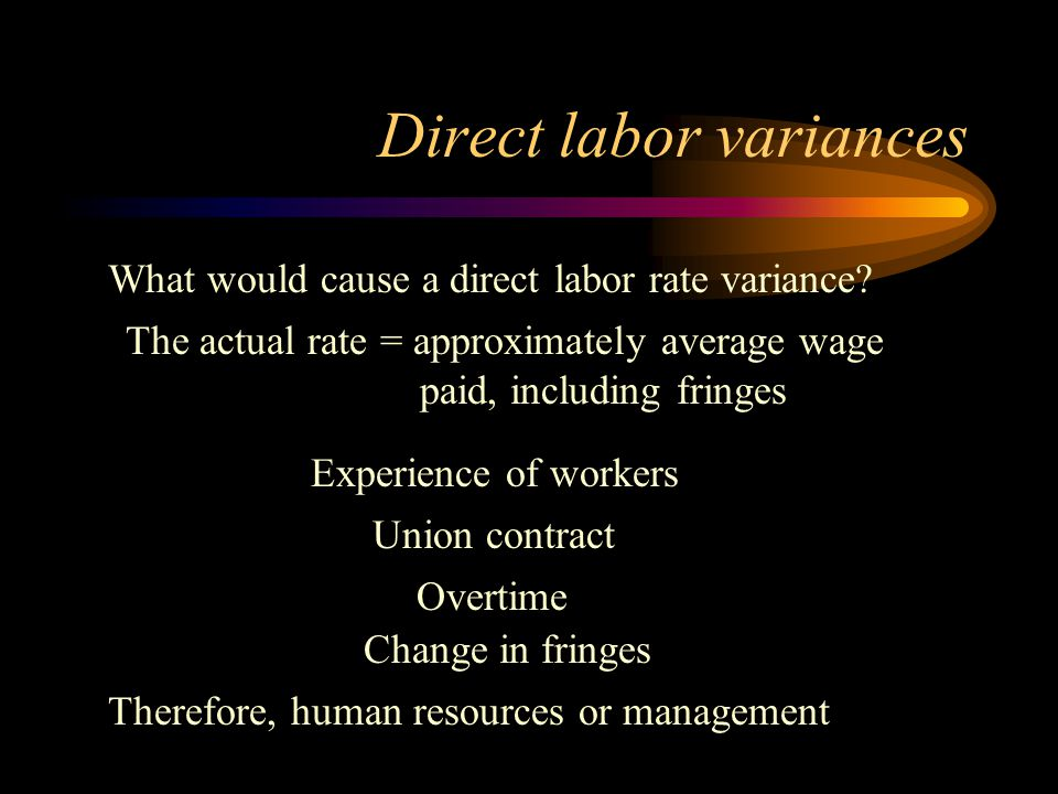 Direct labor variances What would cause a direct labor efficiency variance.