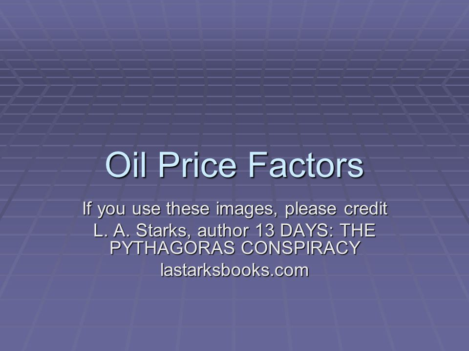 Oil Price Factors If you use these images, please credit L.