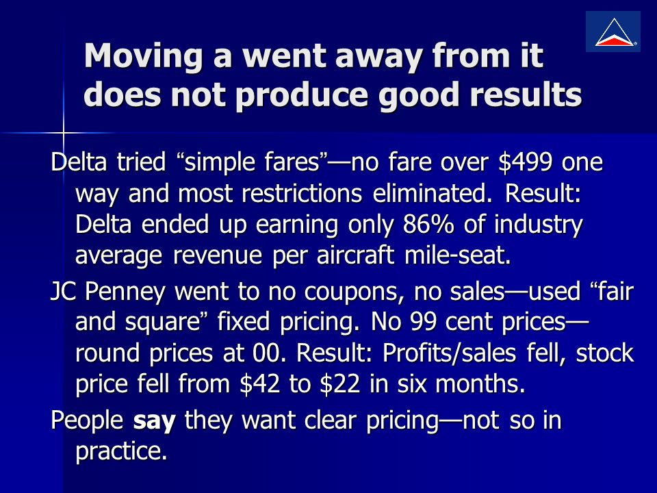 Moving a went away from it does not produce good results Delta tried simple faresno fare over $499 one way and most restrictions eliminated.