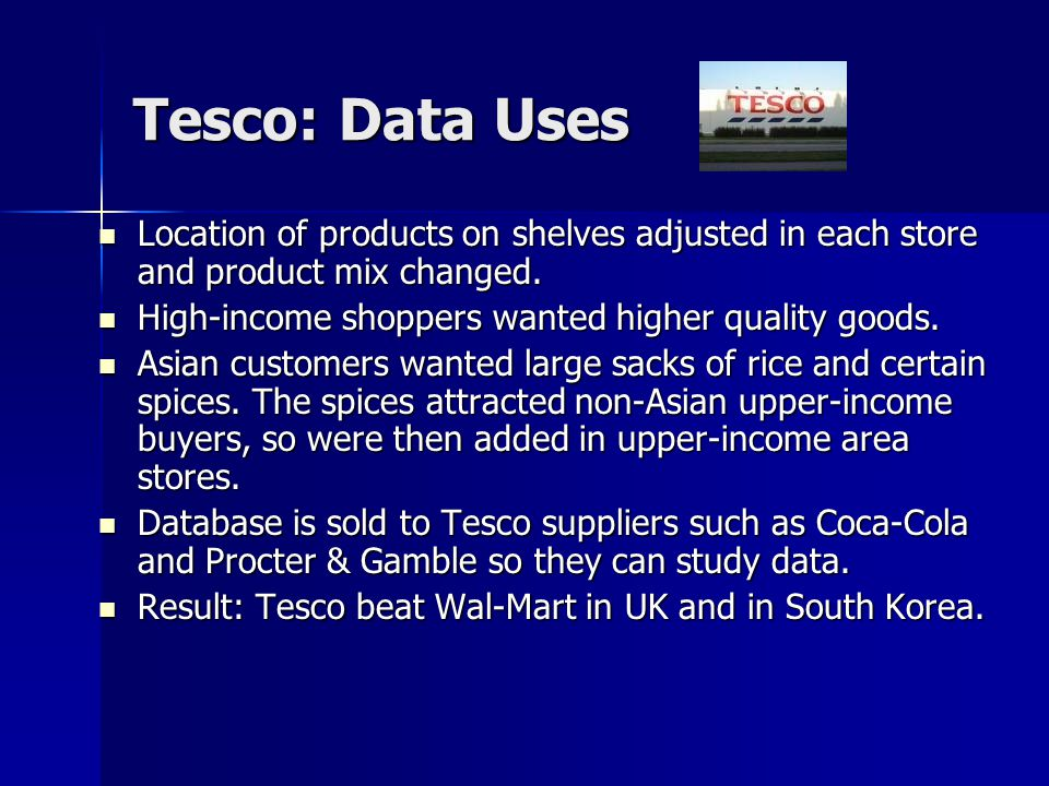 Tesco: Data Uses Location of products on shelves adjusted in each store and product mix changed.