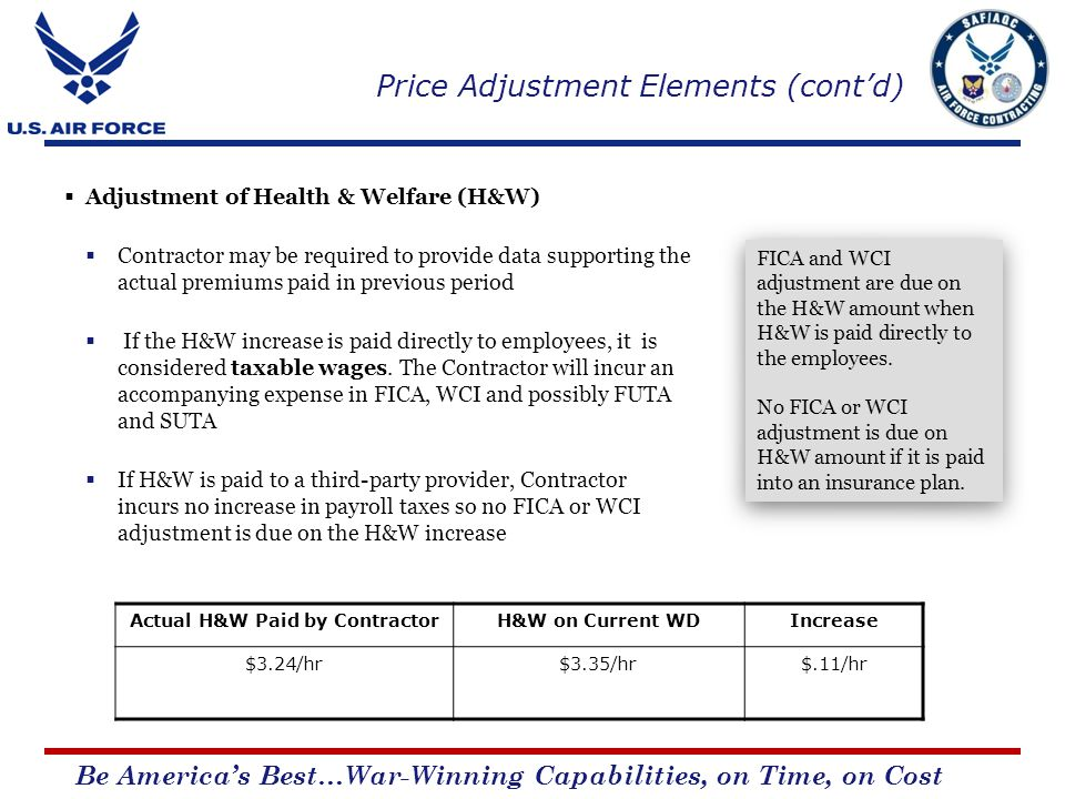 Be Americas Best…War-Winning Capabilities, on Time, on Cost Adjustment of Health & Welfare (H&W) Contractor may be required to provide data supporting the actual premiums paid in previous period If the H&W increase is paid directly to employees, it is considered taxable wages.