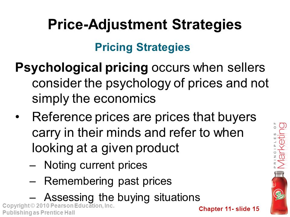 Chapter 11- slide 15 Copyright © 2010 Pearson Education, Inc. Publishing as Prentice Hall Price-Adjustment Strategies Psychological pricing occurs whe