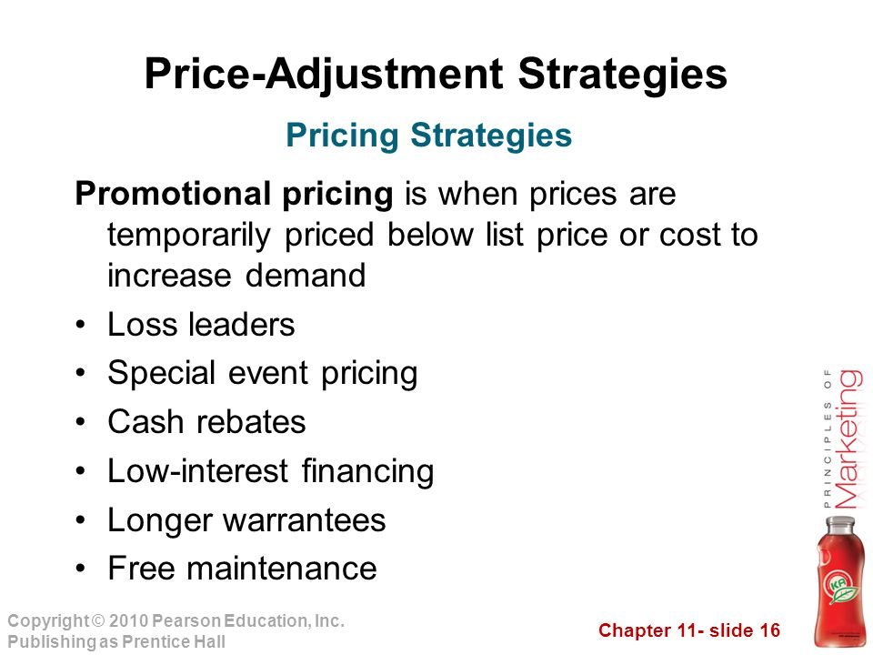 Chapter 11- slide 16 Copyright © 2010 Pearson Education, Inc. Publishing as Prentice Hall Price-Adjustment Strategies Promotional pricing is when pric