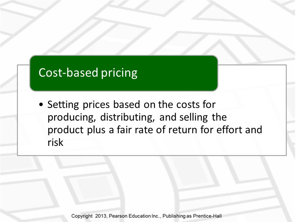 Setting prices based on the costs for producing, distributing, and selling the product plus a fair rate of return for effort and risk Cost-based pricing