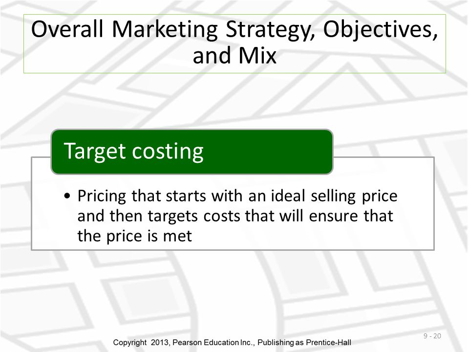 Overall Marketing Strategy, Objectives, and Mix 9 - 20 Pricing that starts with an ideal selling price and then targets costs that will ensure that the price is met Target costing