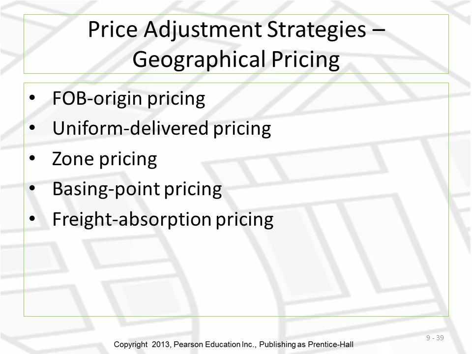 Price Adjustment Strategies – Geographical Pricing FOB-origin pricing Uniform-delivered pricing Zone pricing Basing-point pricing Freight-absorption pricing 9 - 39