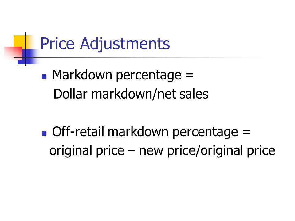 Price Adjustments Markdown percentage = Dollar markdown/net sales Off-retail markdown percentage = original price – new price/original price