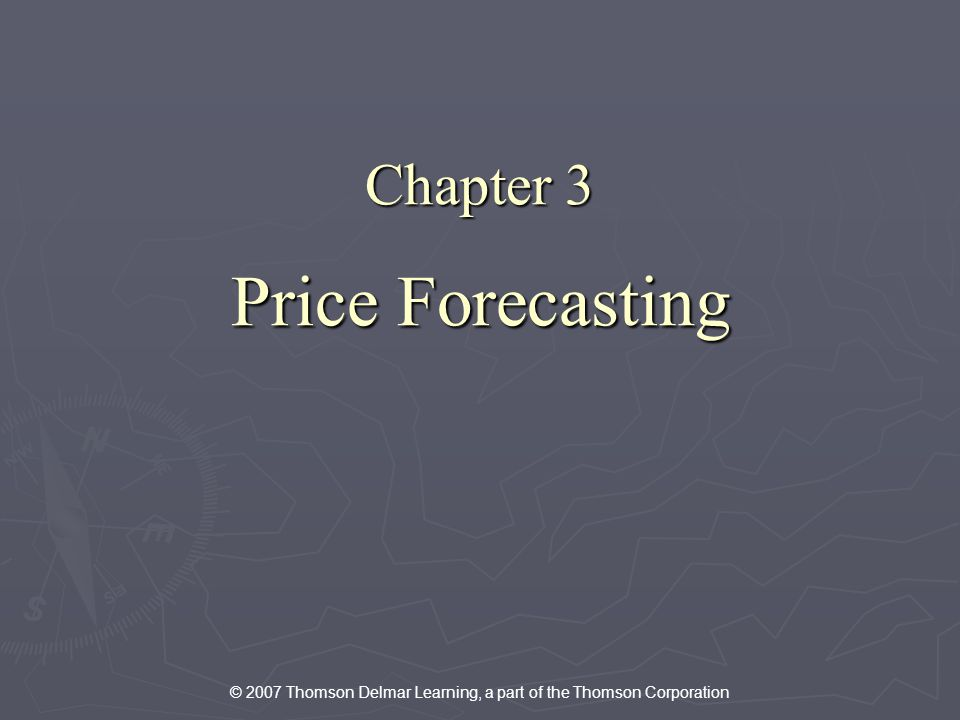 © 2007 Thomson Delmar Learning, a part of the Thomson Corporation Chapter 3 Price Forecasting