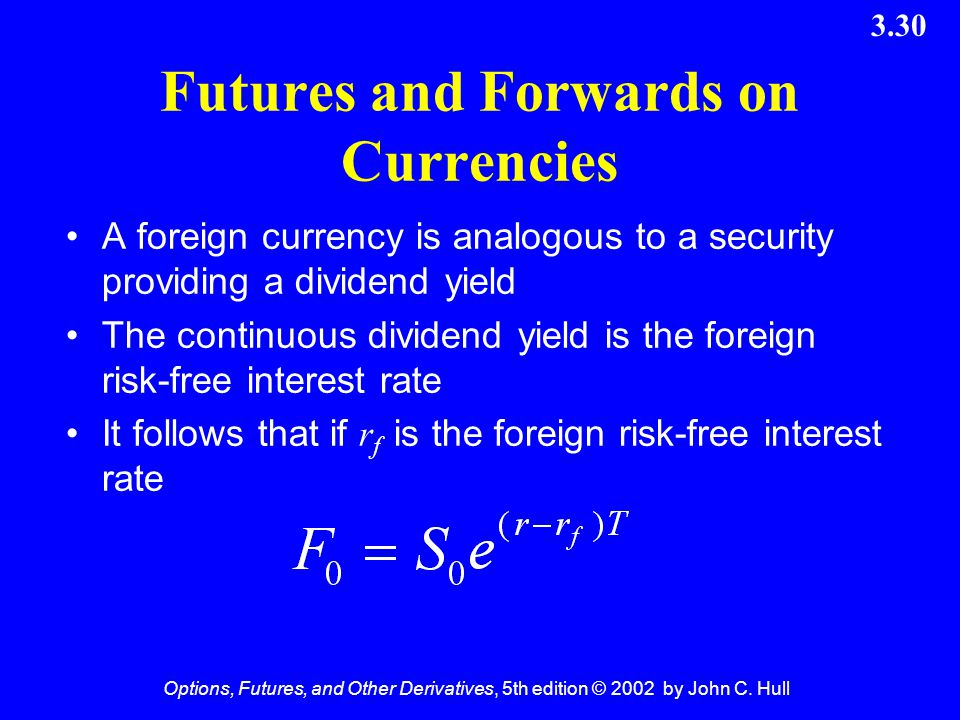 Options, Futures, and Other Derivatives, 5th edition © 2002 by John C. Hull 3.30 A foreign currency is analogous to a security providing a dividend yi