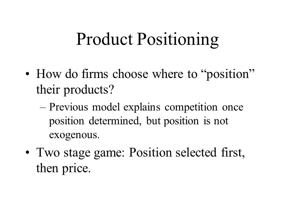Product Positioning How do firms choose where to position their products.